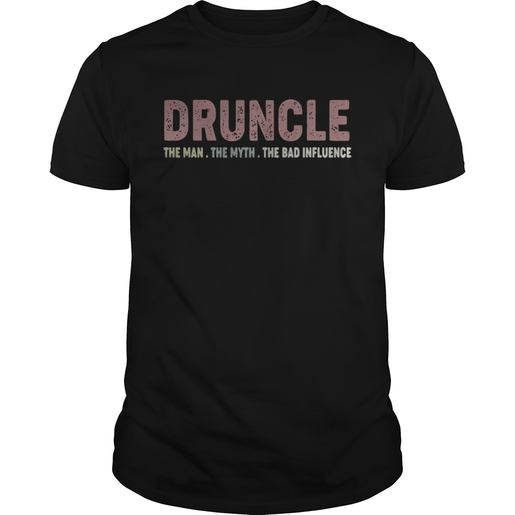 Druncle The Man The Myth The Bad Influence Unisex