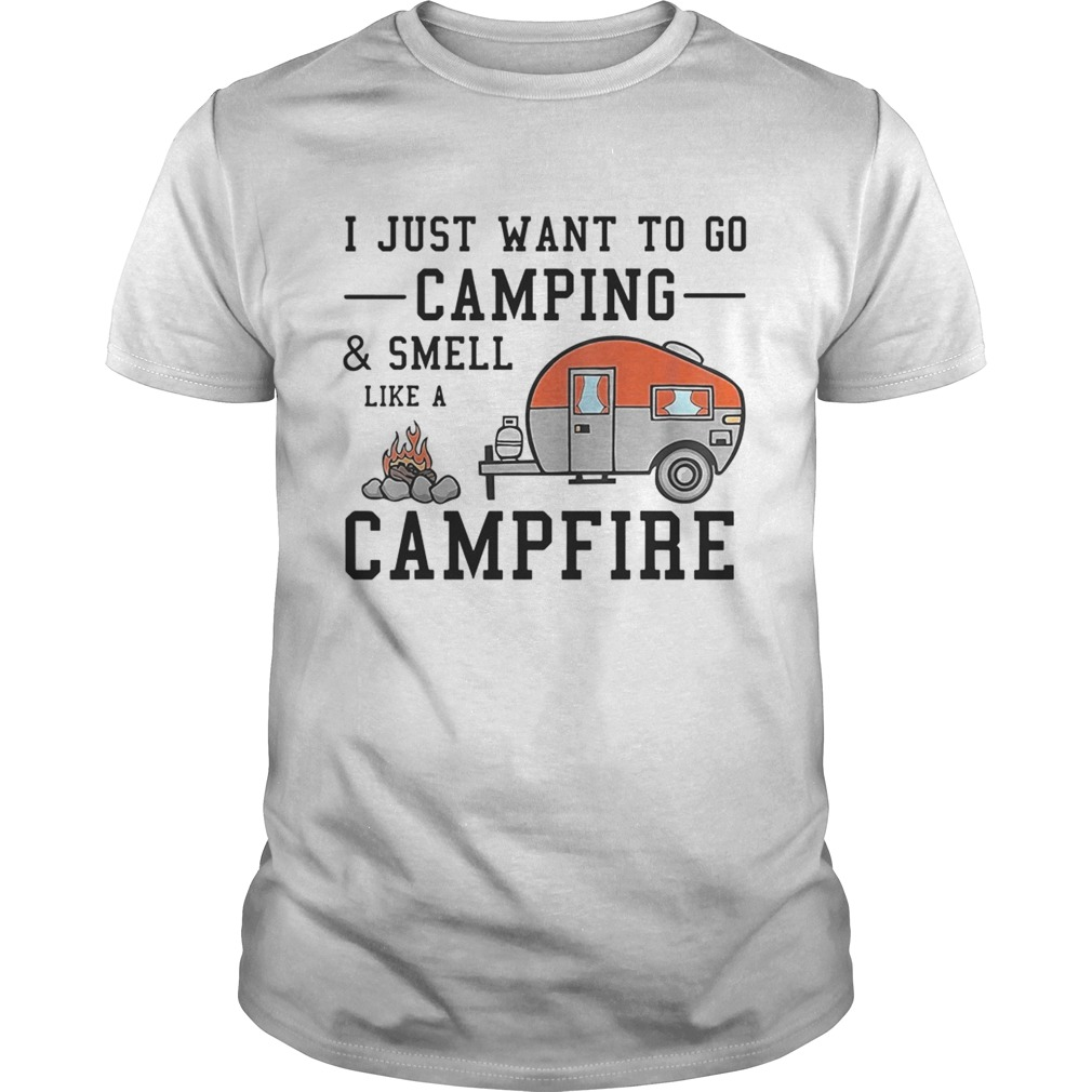 I Just Want To Go Camping And Smell Like A Campfire Unisex