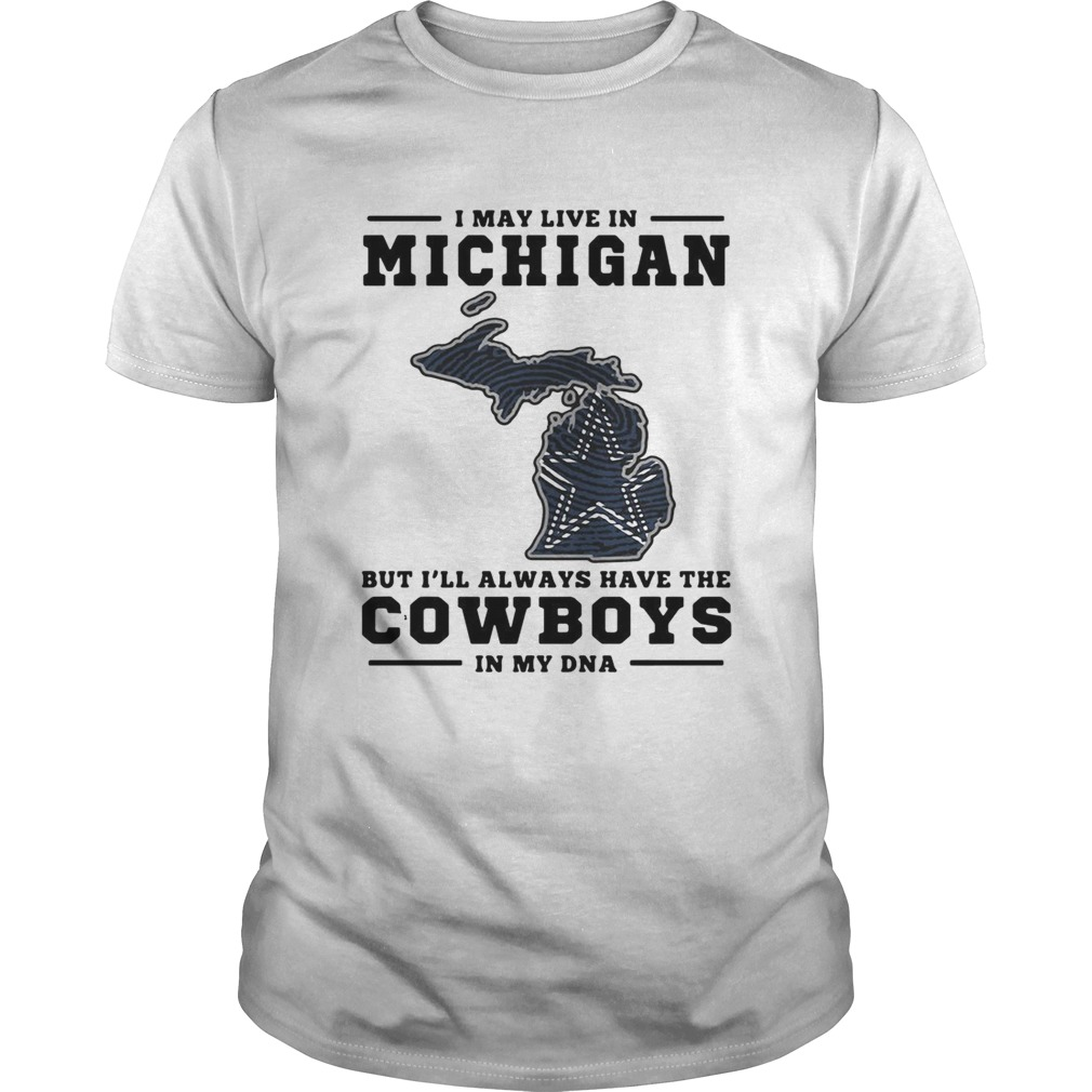 I May Live In Michigan But Ill Always Have The Cowboys In My Dna Unisex