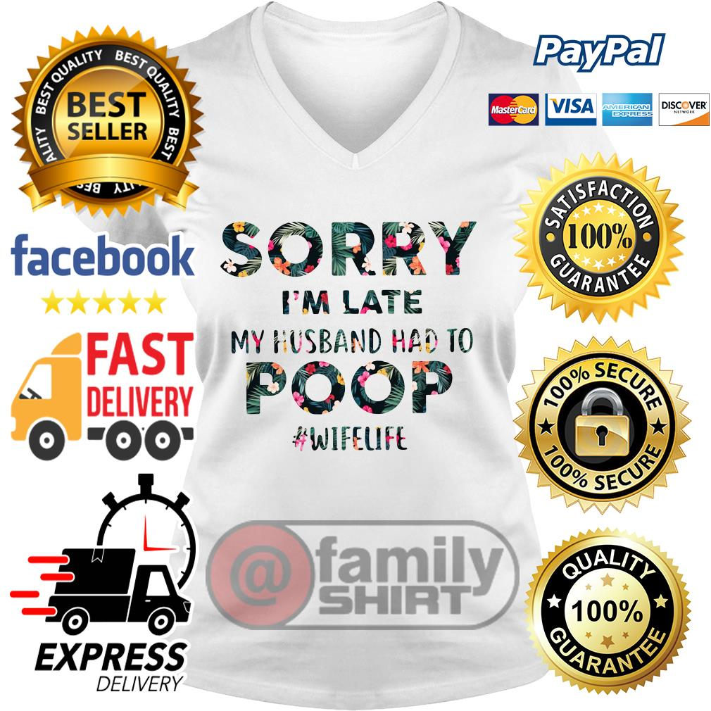 Flower Sorry I'm Late My Husband Had To Poop Wifelife V-neck T-shirt