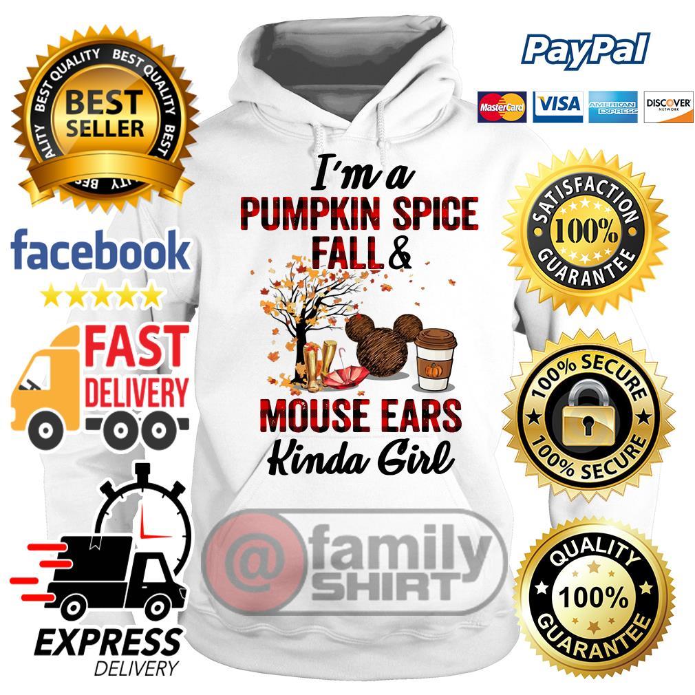 I'm A Pumpkin SpI'm A Pumpkin Spice Fall And Mouse Ears Kinda Girl Hoodieice Fall And Mouse Ears Kinda Girl Shirt