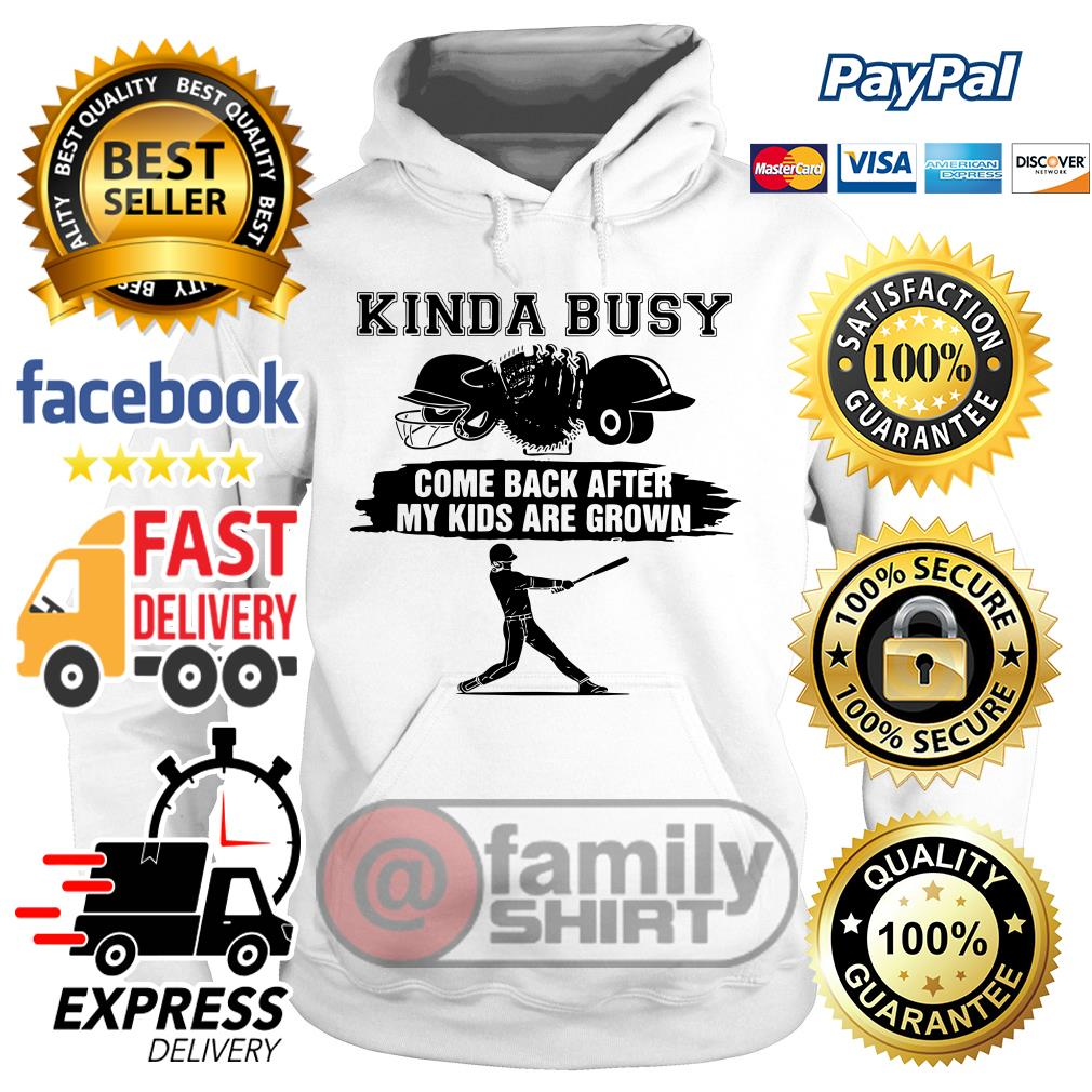 Kinda Busy Come Back After My Kids Are Grown Hoodie