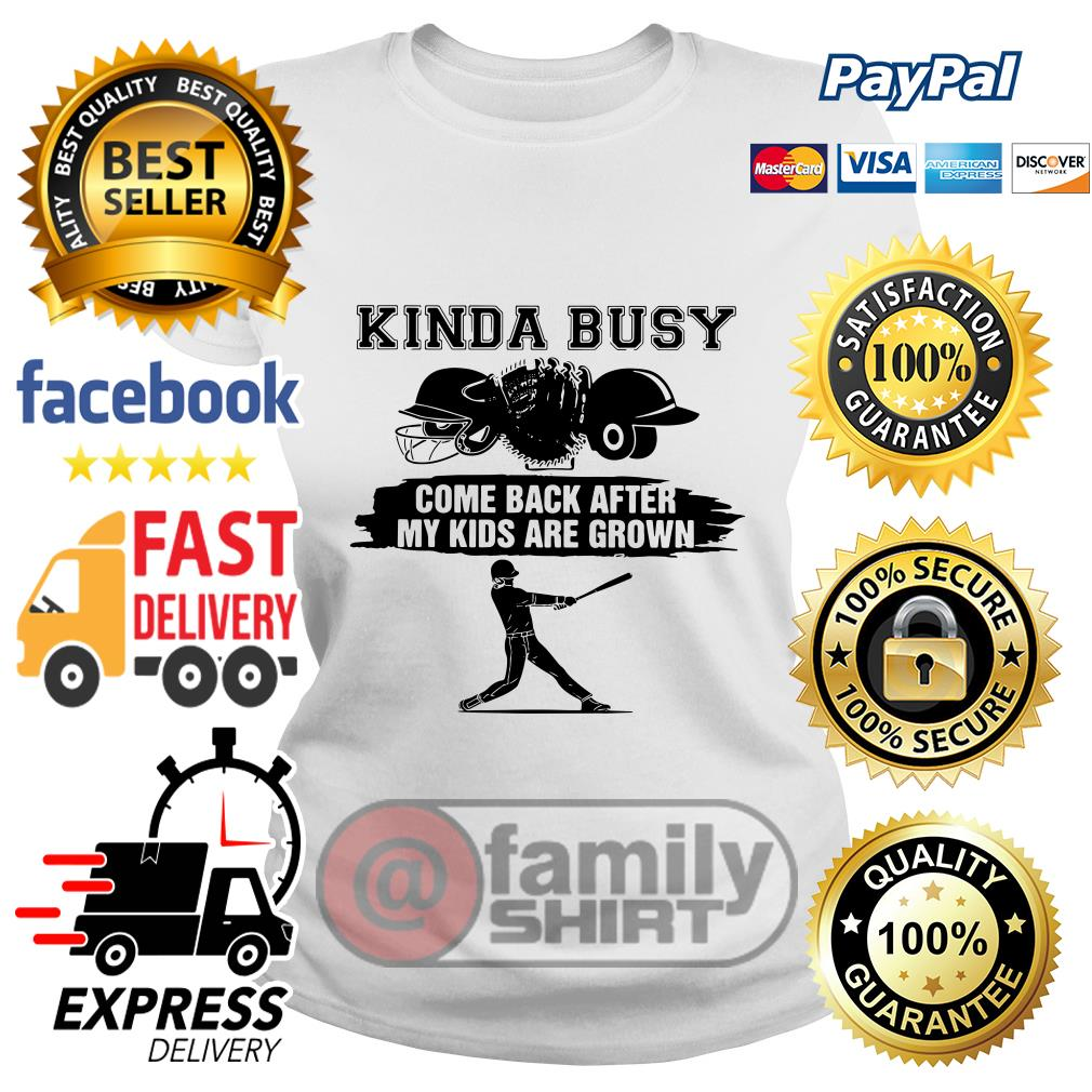 Kinda Busy Come Back After My Kids Are Grown Ladies tee