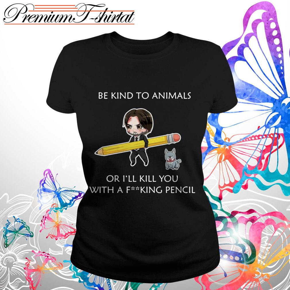 John Wick Be Kind To Animals Or I'll Kill You With A Fucking Pencil Shirt