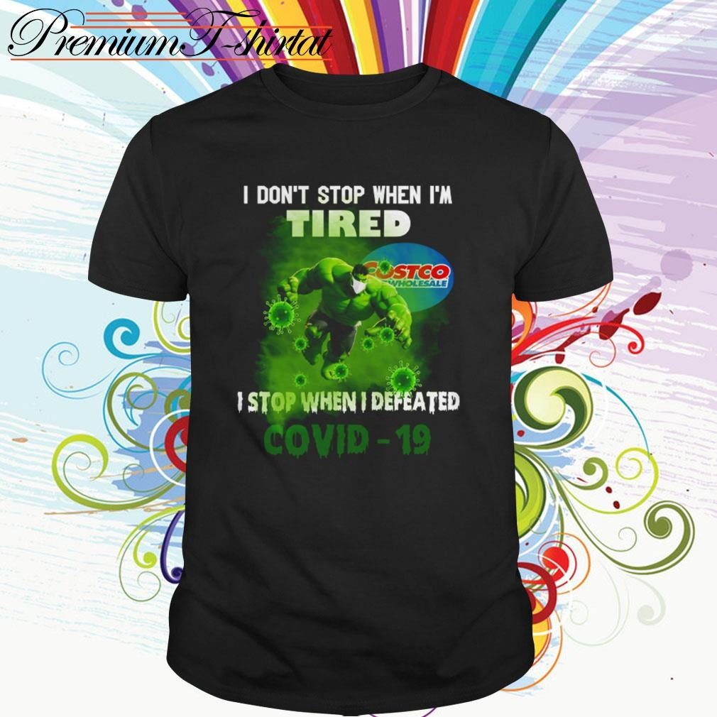 Costco Hulk I Dont Stop When Im Tired I Stop When I Defeated Covid 19 Shirt