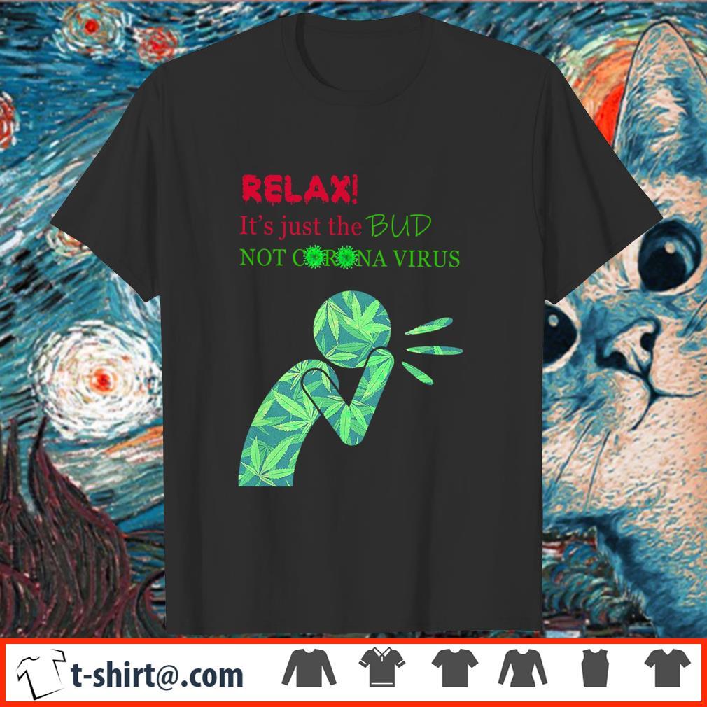 Relax It's Just The Bud Not Corona Virus Shirt