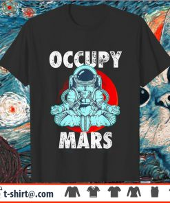 Astronaut Occupy Mars Shirt